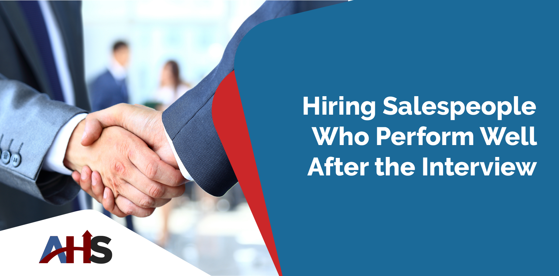 Hiring Salespeople Who Perform Well After the Interview