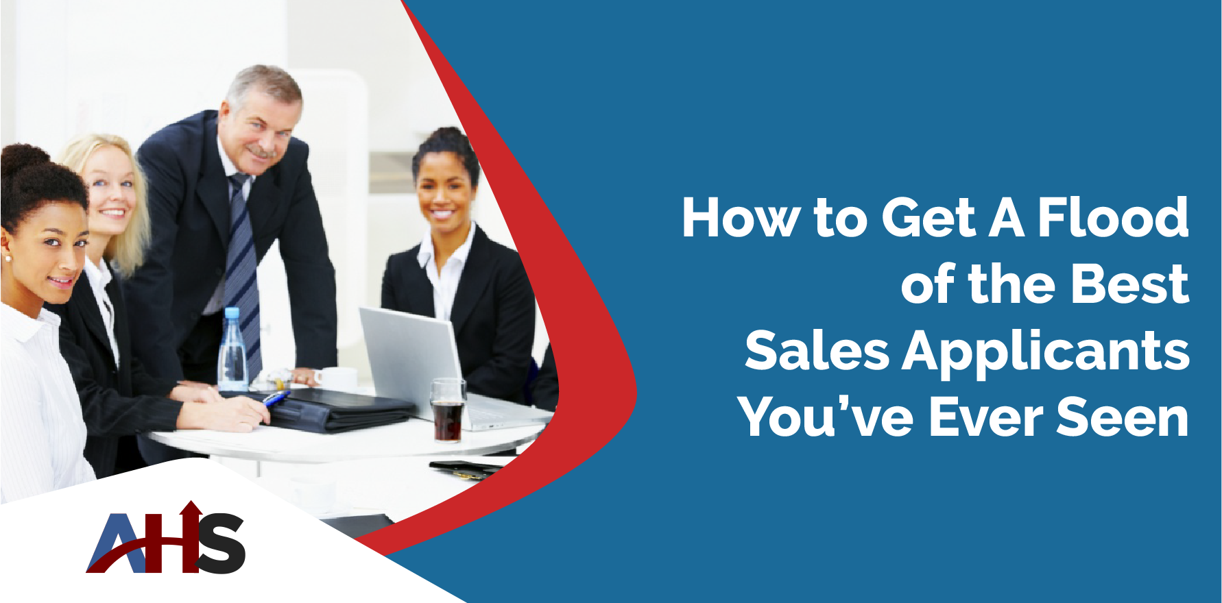 How to Get A Flood of the Best Sales Applicants You've Ever Seen