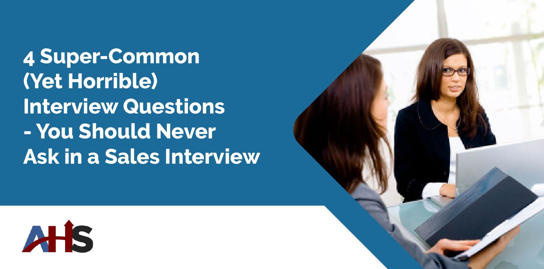 4 Super-Common (Yet Horrible) Interview Questions — You Should Never Ask in a Sales Interview