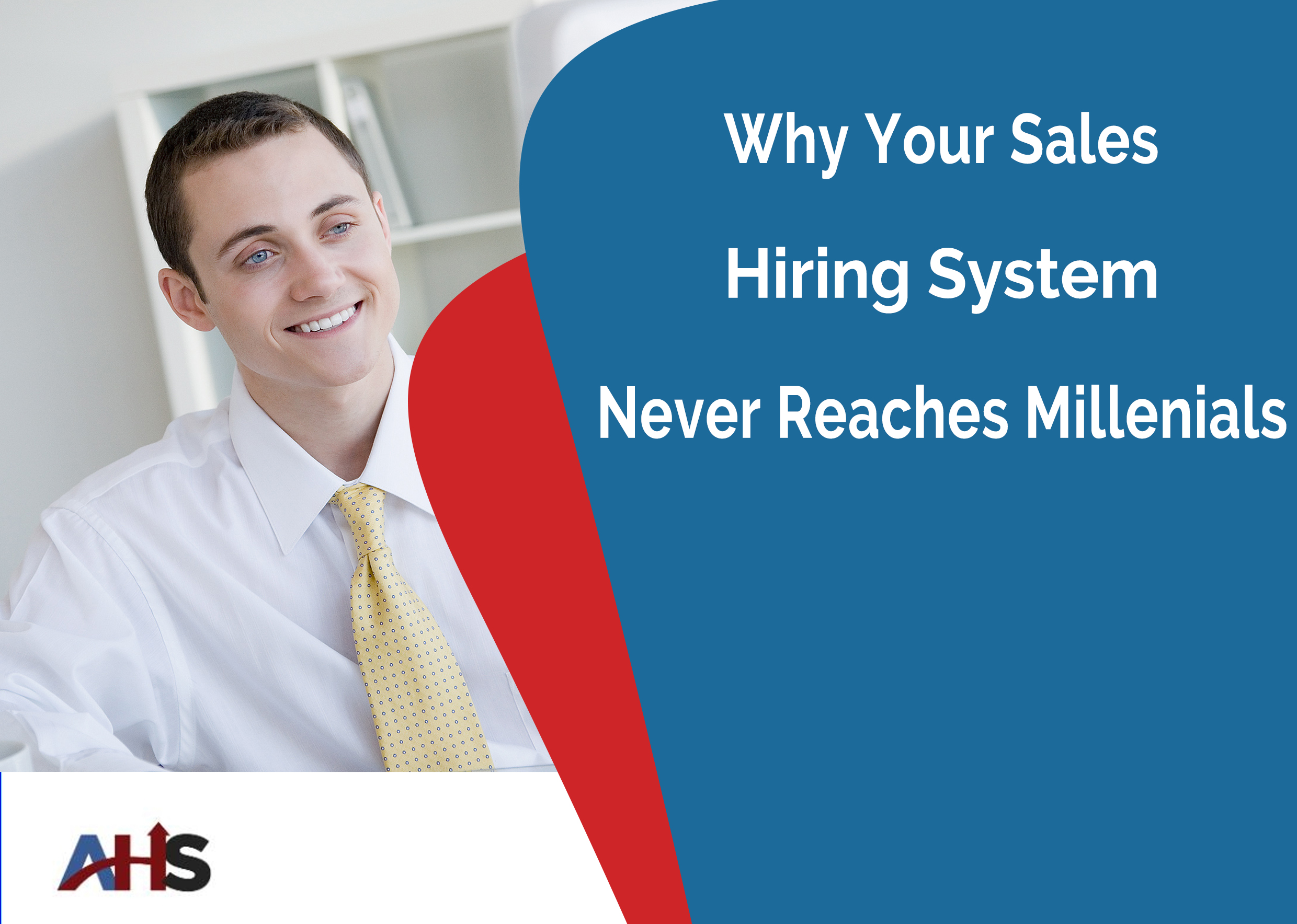 Why Your Sales Hiring System Never Reaches Millenials