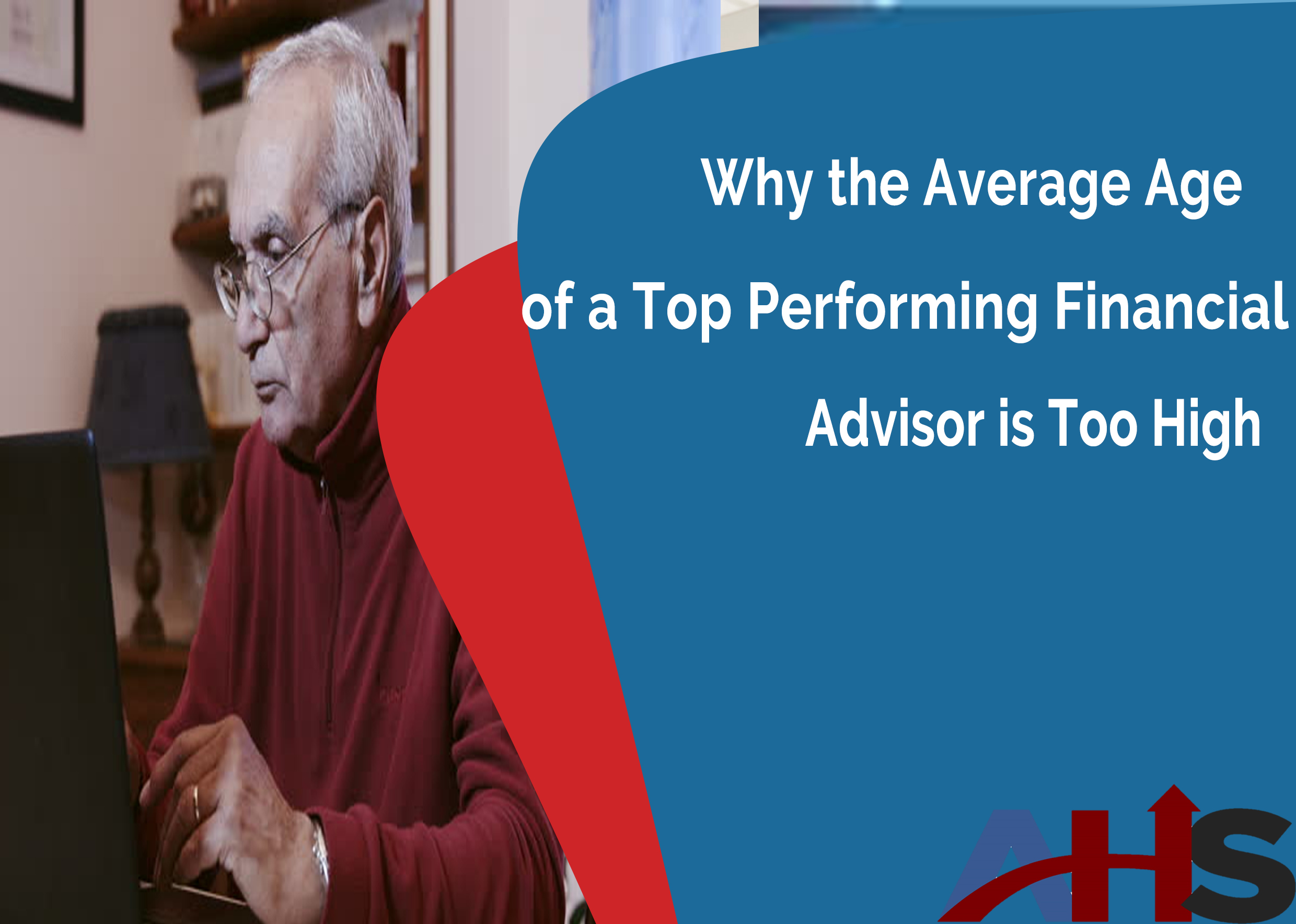 Why the Average Age of a Top Performing Financial Advisor is Too High
