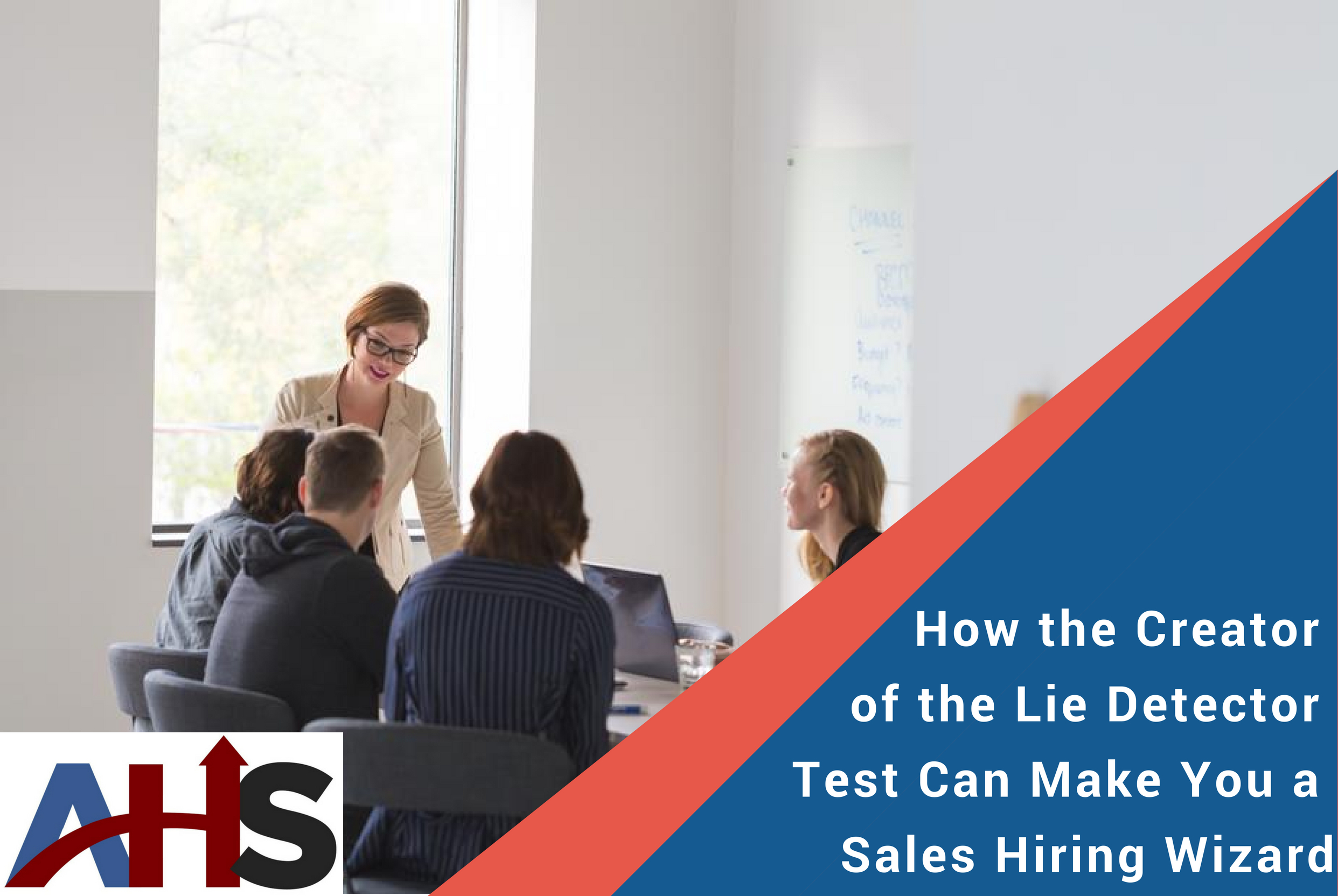 How the Creator of the Lie Detector Test Can Make You a Sales Hiring Wizard