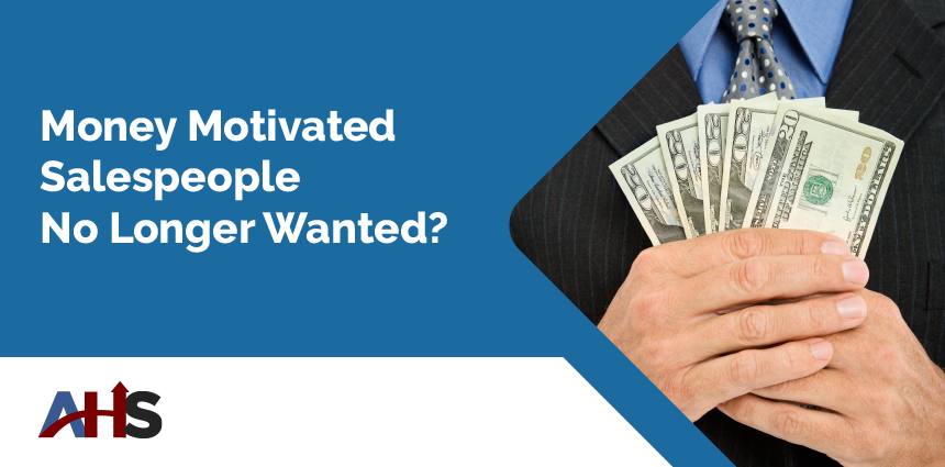 Money-Motivated Salespeople No Longer Wanted