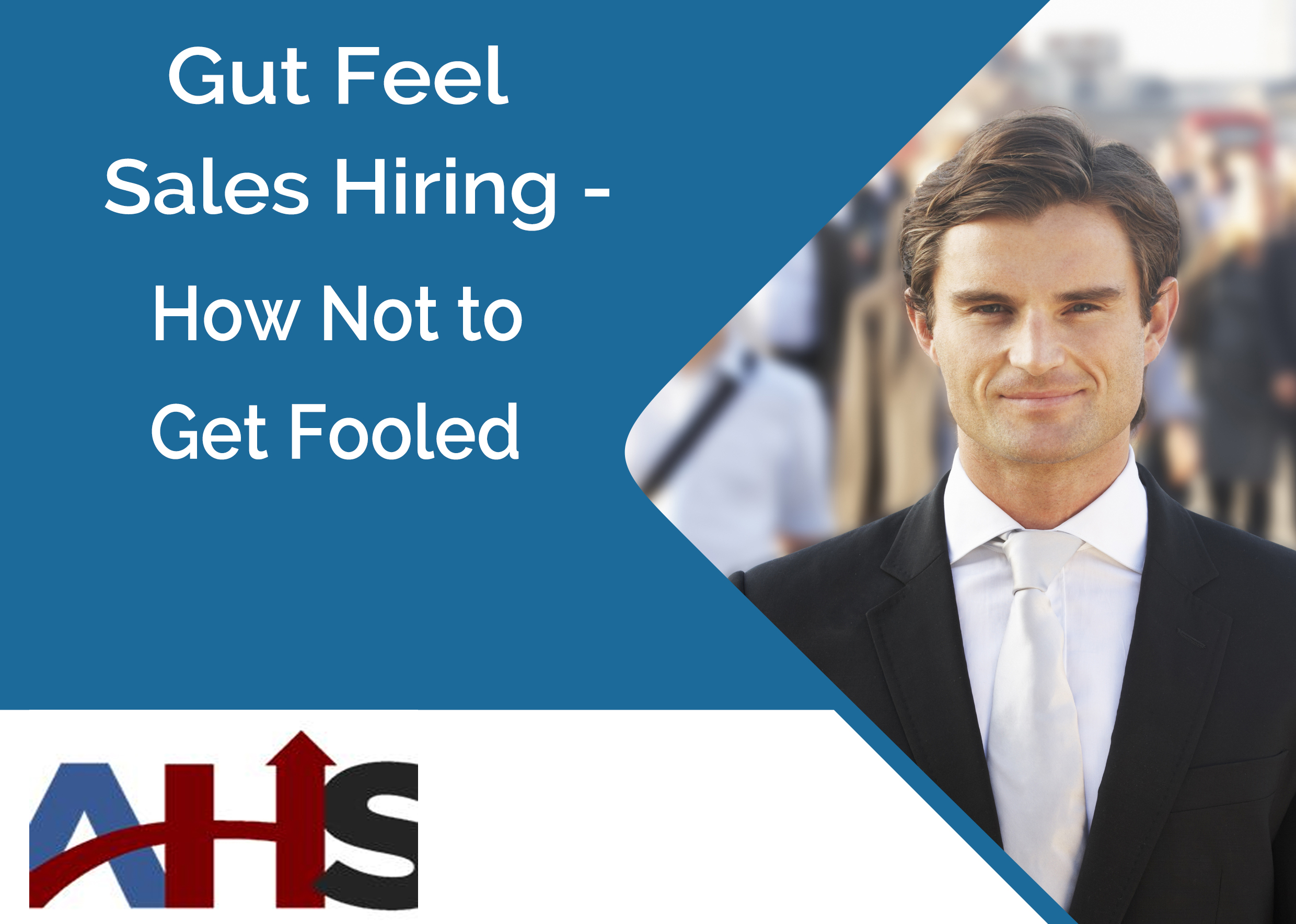 Gut Feel Sales Hiring – How Not to Get Fooled