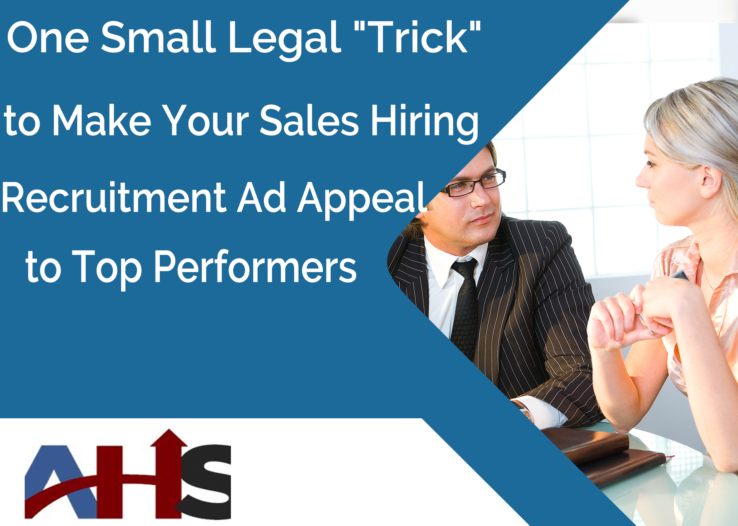 "One Small Legal ""Trick"" to Make Your Sales Hiring Recruitment Ad Appeal to Top Performers"